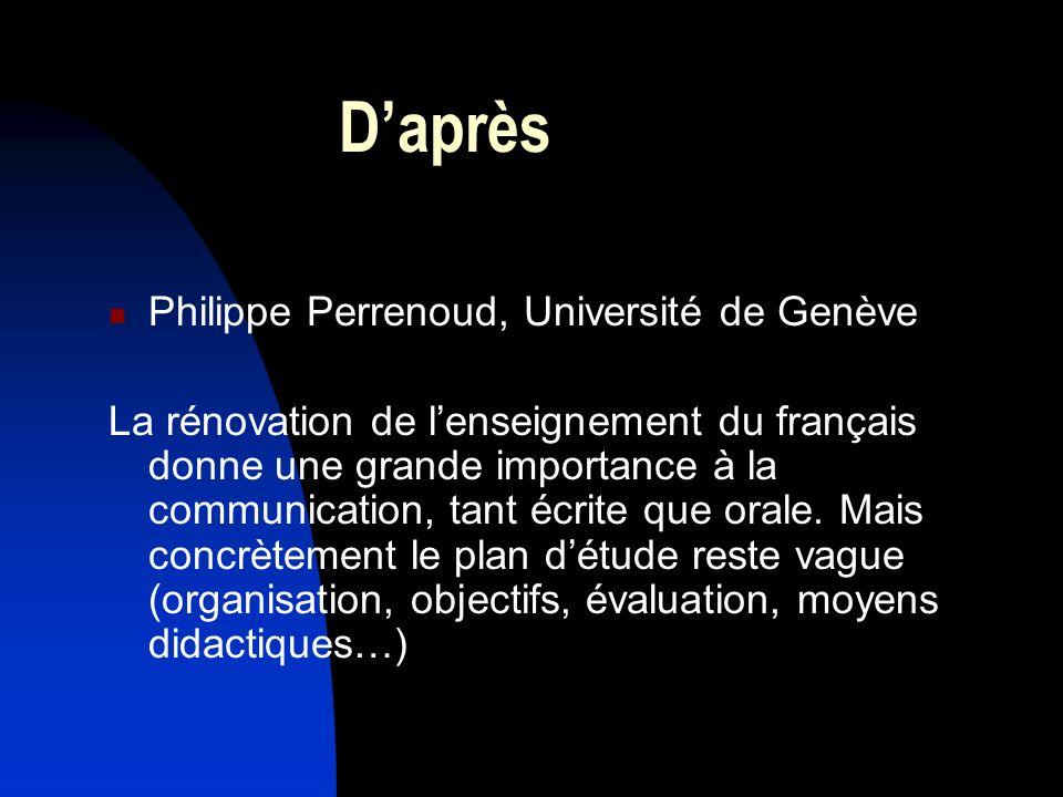 Daprès Philippe Perrenoud, Université de Genève La rénovation de lenseignement du français donne une grande importance à la communication, tant écrite