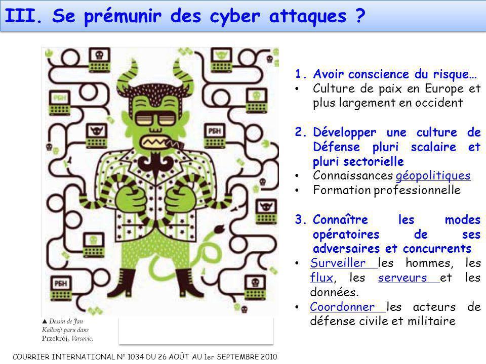 III. Se prémunir des cyber attaques ? COURRIER INTERNATIONAL N° 1034 DU 26 AOÛT AU 1er SEPTEMBRE 2010 1.Avoir conscience du risque… Culture de paix en