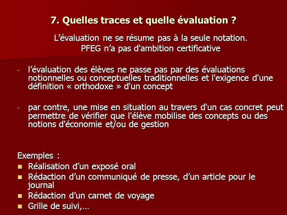 7. Quelles traces et quelle évaluation ? Lévaluation ne se résume pas à la seule notation. PFEG na pas d'ambition certificative - lévaluation des élèv