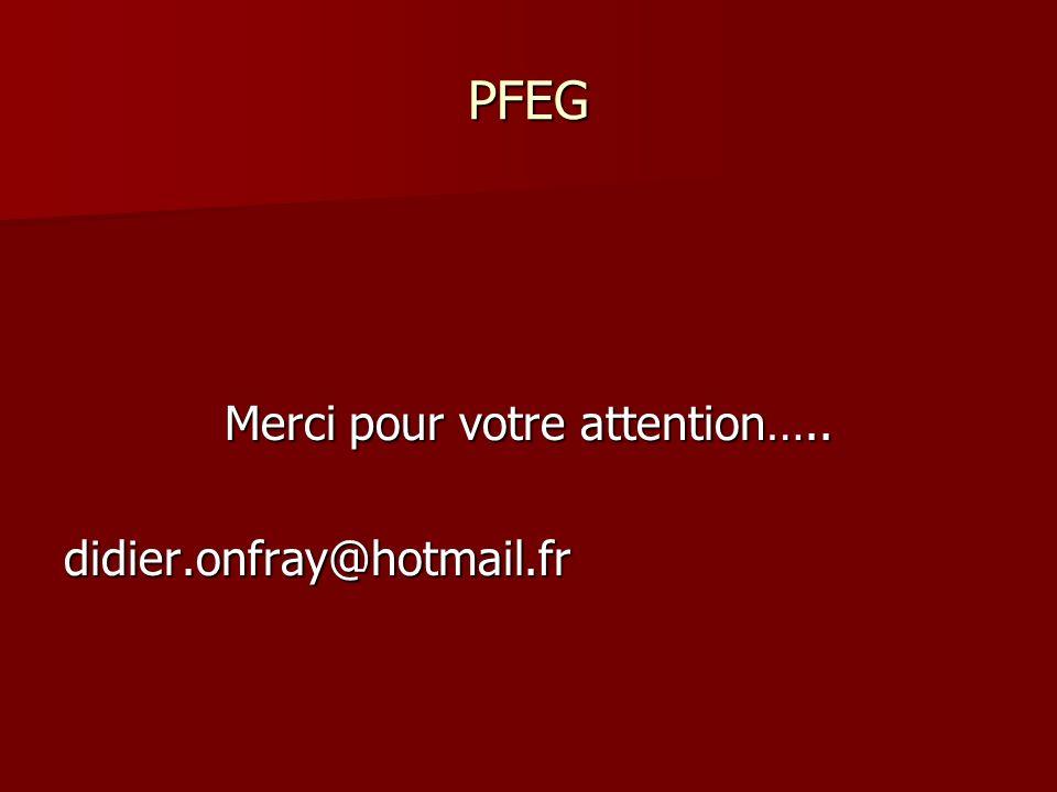 PFEG Merci pour votre attention….. didier.onfray@hotmail.fr