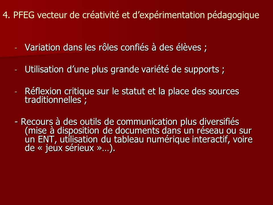 4. PFEG vecteur de créativité et dexpérimentation pédagogique - Variation dans les rôles confiés à des élèves ; - Utilisation dune plus grande variété