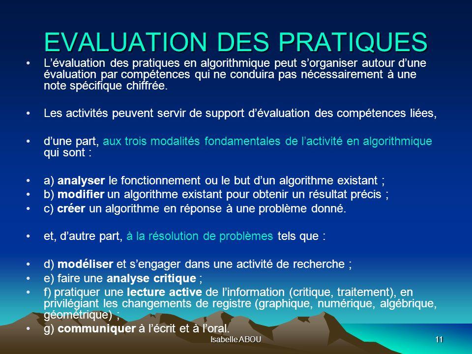 Isabelle ABOU11 EVALUATION DES PRATIQUES Lévaluation des pratiques en algorithmique peut sorganiser autour dune évaluation par compétences qui ne cond