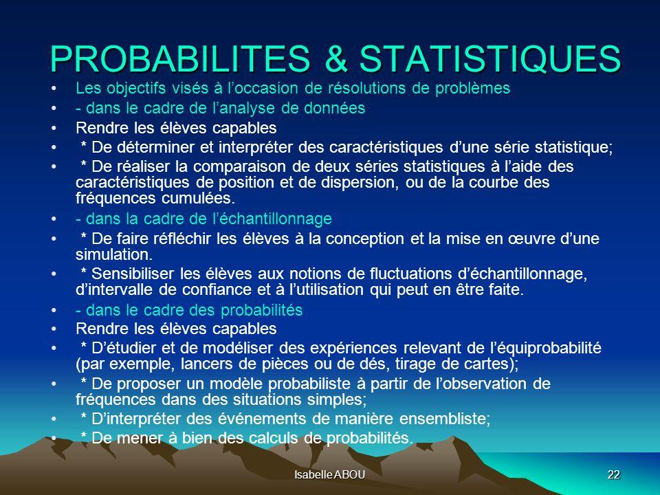 Isabelle ABOU22 PROBABILITES & STATISTIQUES Les objectifs visés à loccasion de résolutions de problèmes - dans le cadre de lanalyse de données Rendre
