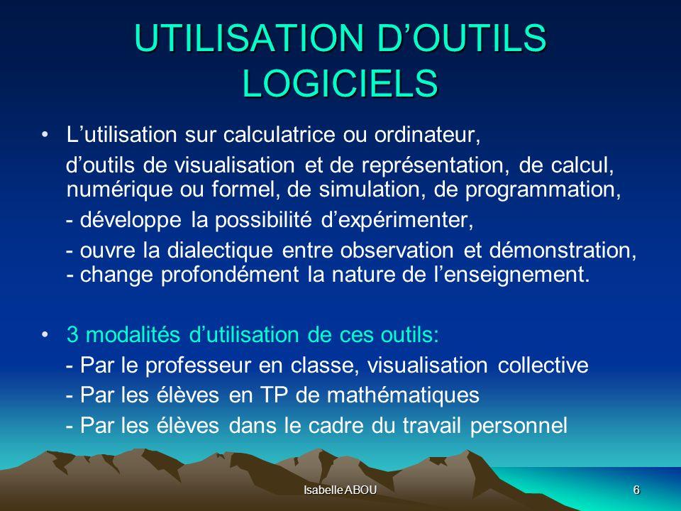 Isabelle ABOU6 UTILISATION DOUTILS LOGICIELS Lutilisation sur calculatrice ou ordinateur, doutils de visualisation et de représentation, de calcul, nu