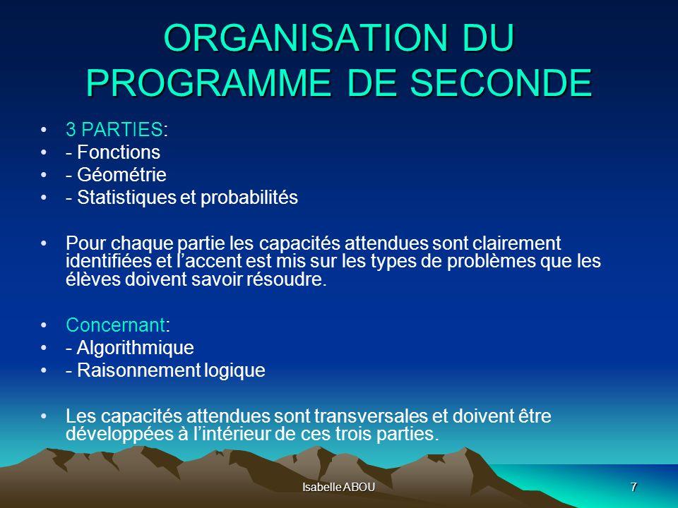Isabelle ABOU7 ORGANISATION DU PROGRAMME DE SECONDE 3 PARTIES: - Fonctions - Géométrie - Statistiques et probabilités Pour chaque partie les capacités