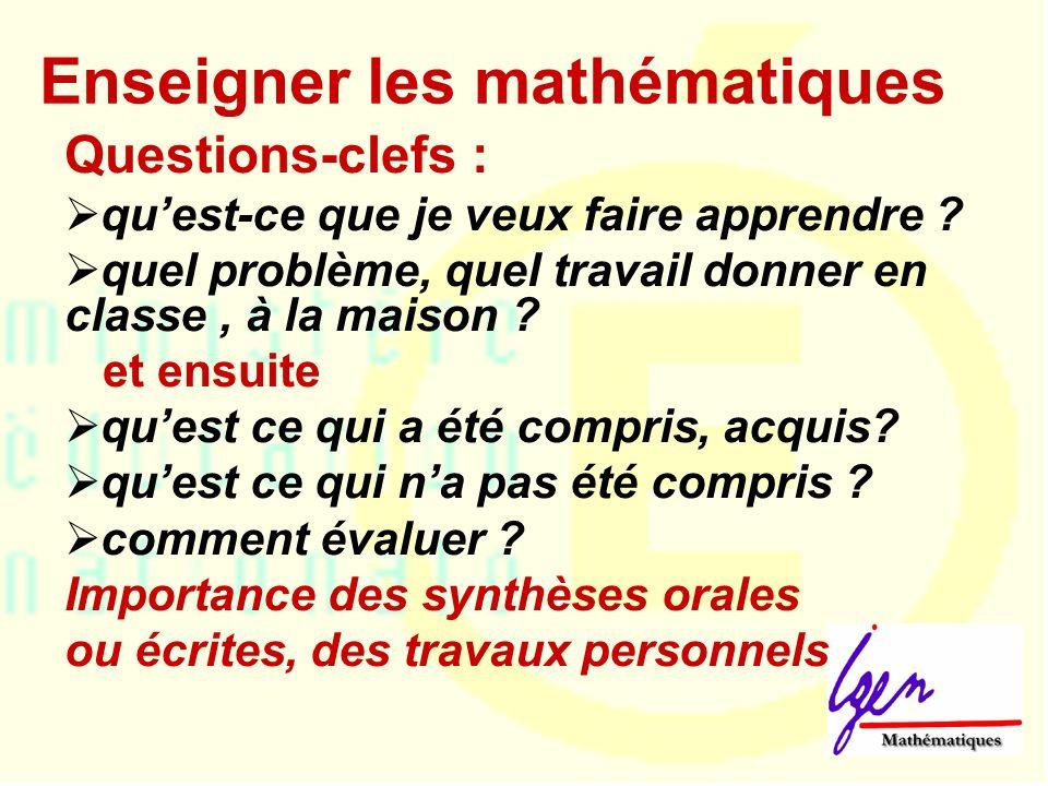 Enseigner les mathématiques Questions-clefs : quest-ce que je veux faire apprendre .