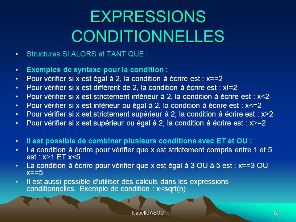 Isabelle ABOU12 EXPRESSIONS CONDITIONNELLES Structures SI ALORS et TANT QUE : Exemples de syntaxe pour la condition : Pour vérifier si x est égal à 2,