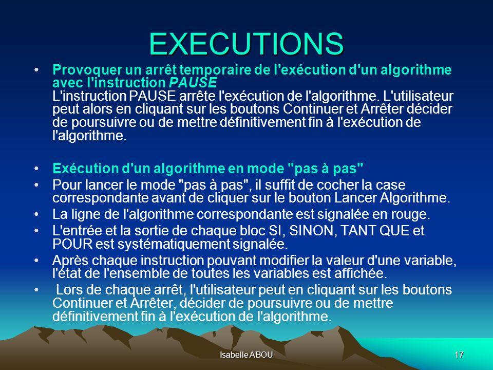 Isabelle ABOU17 EXECUTIONS Provoquer un arrêt temporaire de l'exécution d'un algorithme avec l'instruction PAUSE L'instruction PAUSE arrête l'exécutio