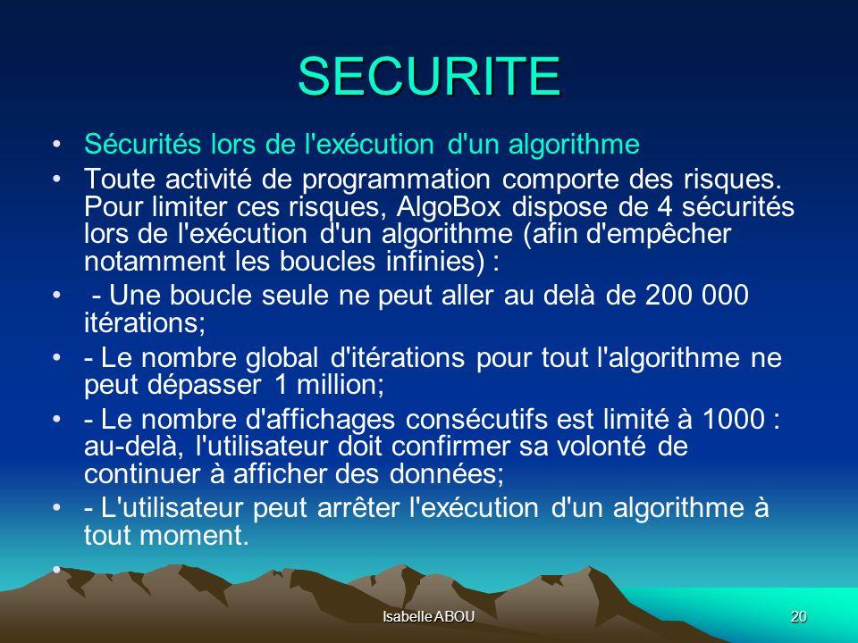 Isabelle ABOU20 SECURITE Sécurités lors de l'exécution d'un algorithme Toute activité de programmation comporte des risques. Pour limiter ces risques,