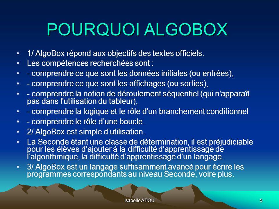 Isabelle ABOU5 POURQUOI ALGOBOX 1/ AlgoBox répond aux objectifs des textes officiels. Les compétences recherchées sont : - comprendre ce que sont les