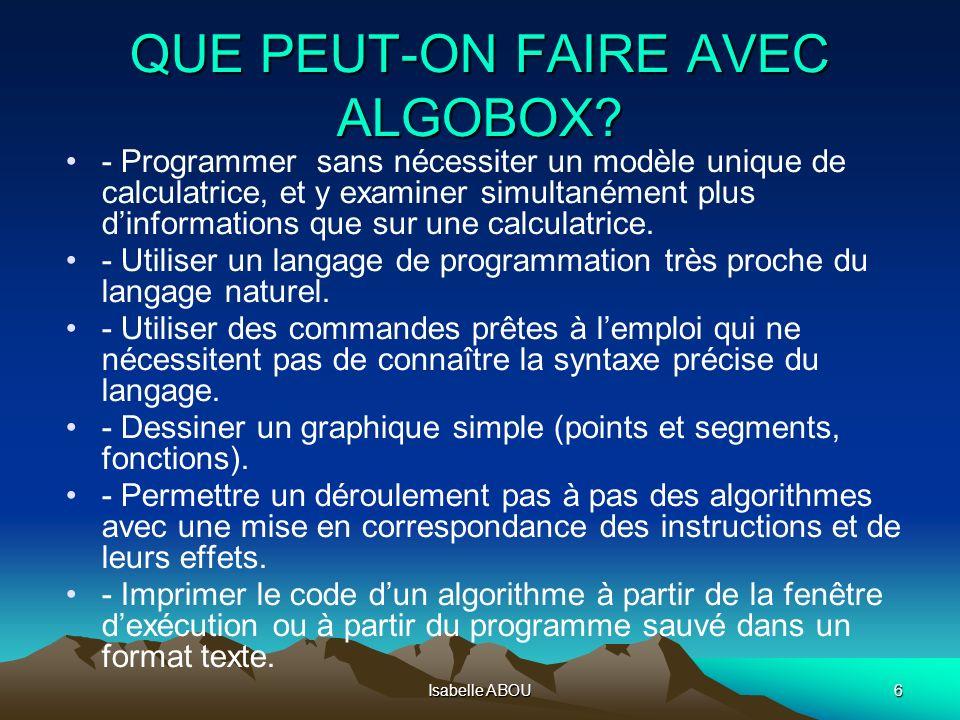 Isabelle ABOU6 QUE PEUT-ON FAIRE AVEC ALGOBOX? - Programmer sans nécessiter un modèle unique de calculatrice, et y examiner simultanément plus dinform