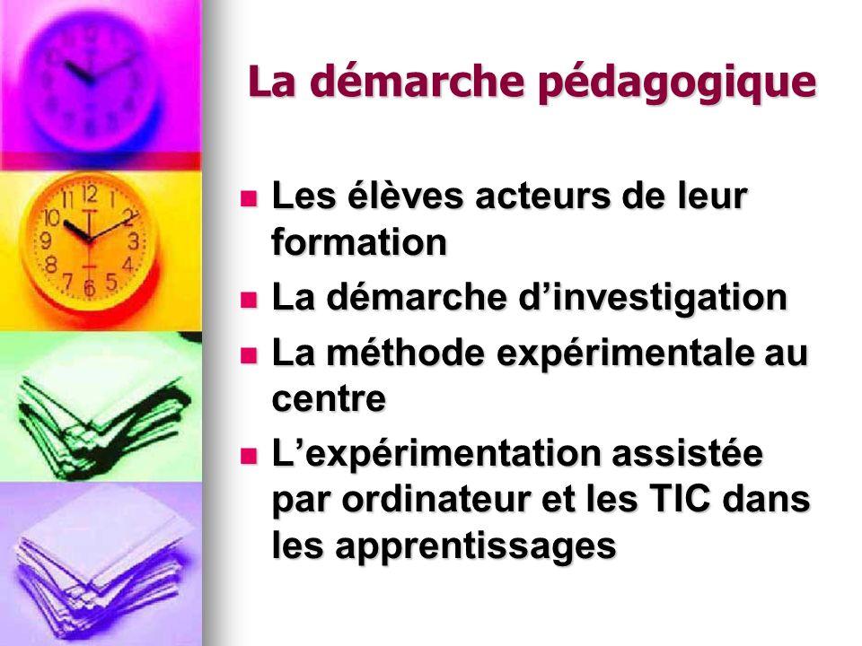 La démarche pédagogique Les élèves acteurs de leur formation Les élèves acteurs de leur formation La démarche dinvestigation La démarche dinvestigatio