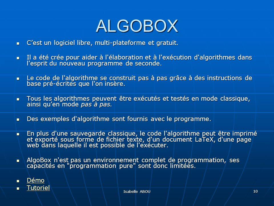 Isabelle ABOU 10 ALGOBOX Cest un logiciel libre, multi-plateforme et gratuit. Cest un logiciel libre, multi-plateforme et gratuit. Il a été crée pour