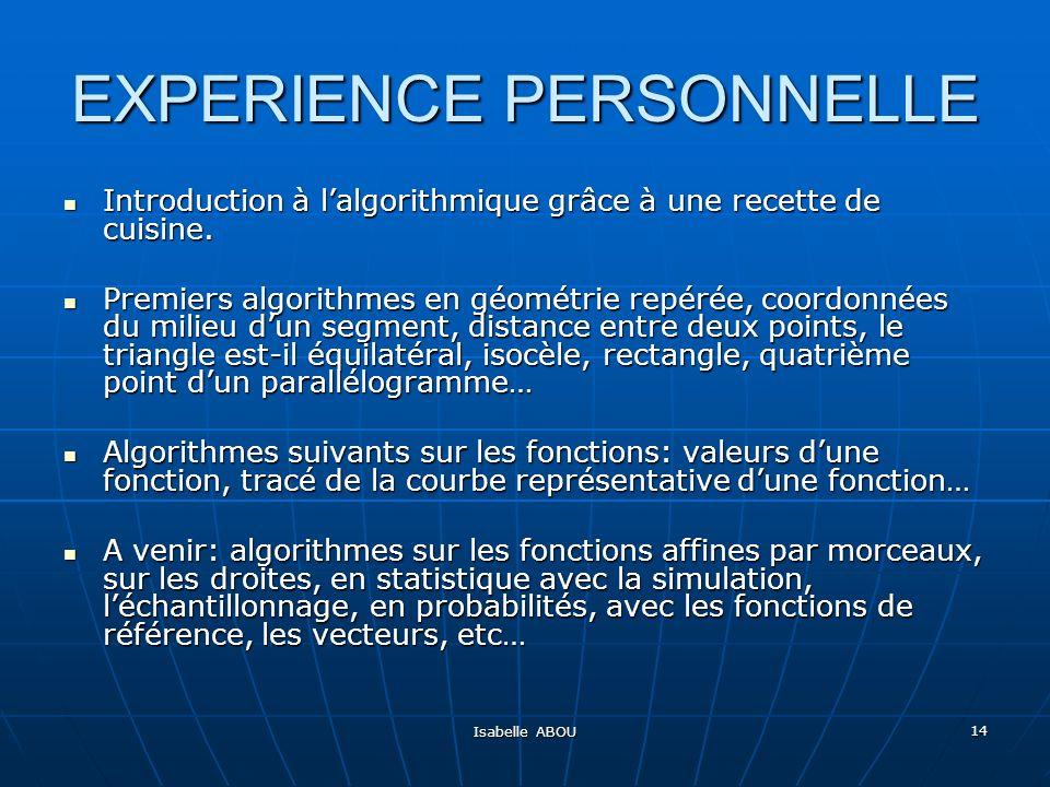 Isabelle ABOU 14 EXPERIENCE PERSONNELLE Introduction à lalgorithmique grâce à une recette de cuisine. Introduction à lalgorithmique grâce à une recett