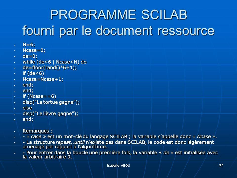 Isabelle ABOU 37 PROGRAMME SCILAB fourni par le document ressource N=6; N=6; Ncase=0; Ncase=0; de=0; de=0; while (de<6   Ncase<N) do while (de<6   Nca