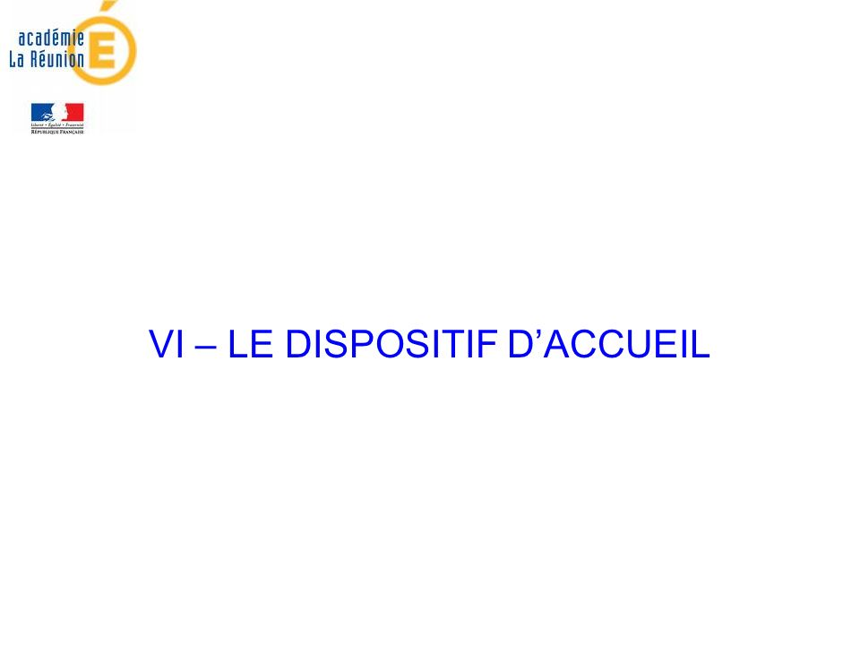 VI – LE DISPOSITIF DACCUEIL