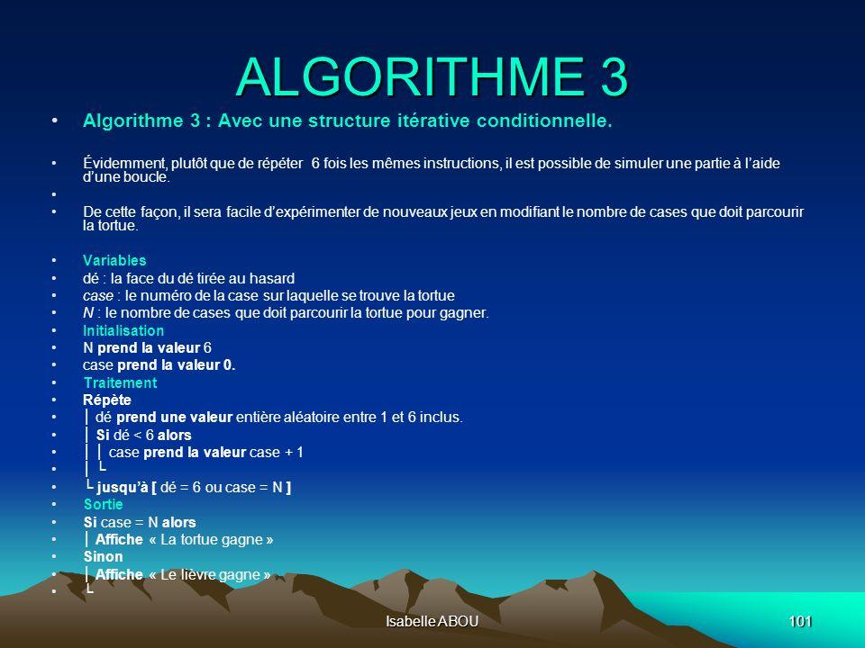 Isabelle ABOU101 ALGORITHME 3 Algorithme 3 : Avec une structure itérative conditionnelle. Évidemment, plutôt que de répéter 6 fois les mêmes instructi