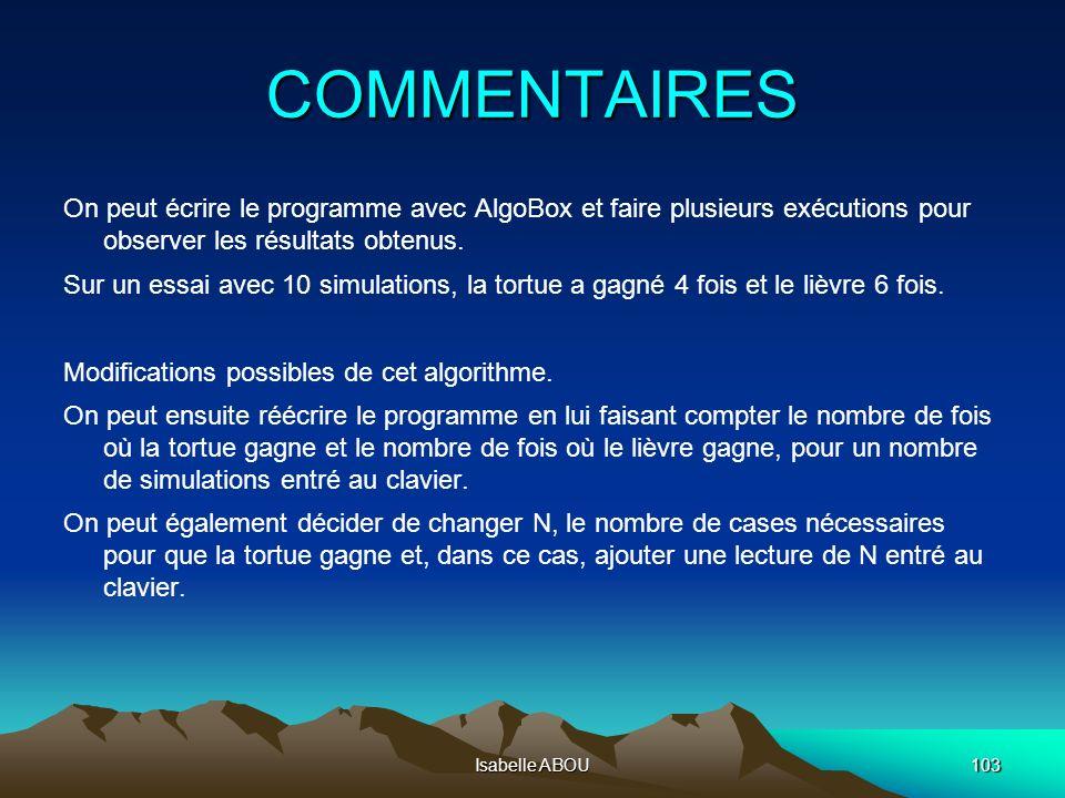 Isabelle ABOU103 COMMENTAIRES On peut écrire le programme avec AlgoBox et faire plusieurs exécutions pour observer les résultats obtenus. Sur un essai