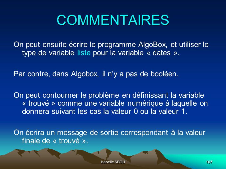 Isabelle ABOU107 COMMENTAIRES On peut ensuite écrire le programme AlgoBox, et utiliser le type de variable liste pour la variable « dates ». Par contr