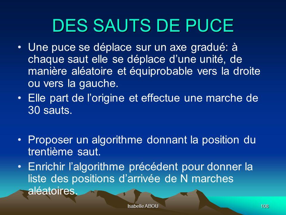 Isabelle ABOU108 DES SAUTS DE PUCE Une puce se déplace sur un axe gradué: à chaque saut elle se déplace dune unité, de manière aléatoire et équiprobab