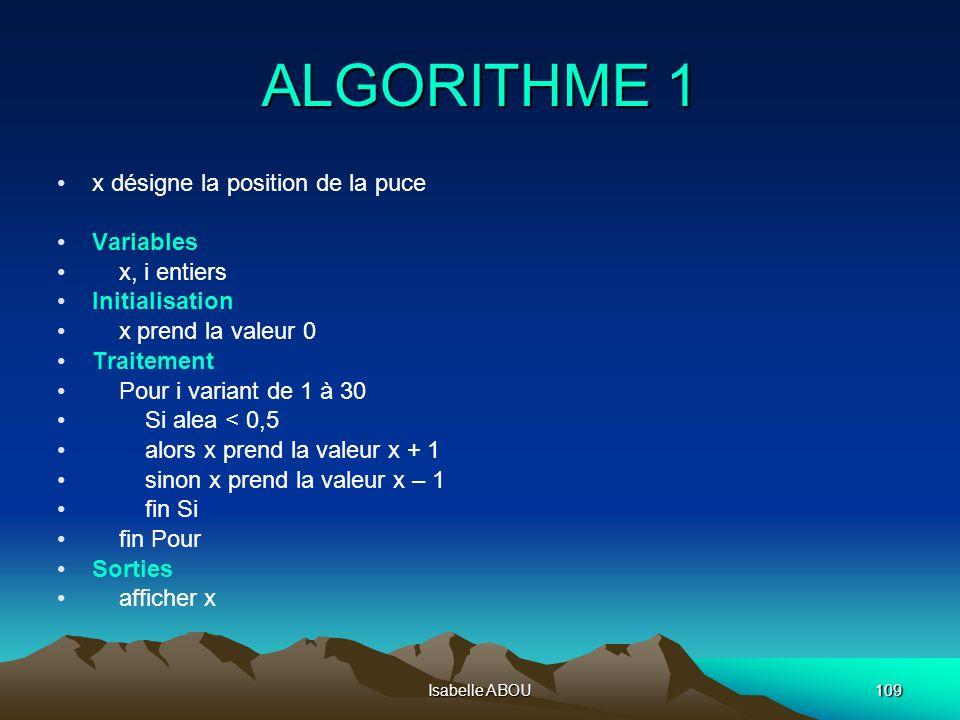 Isabelle ABOU109 ALGORITHME 1 x désigne la position de la puce Variables x, i entiers Initialisation x prend la valeur 0 Traitement Pour i variant de