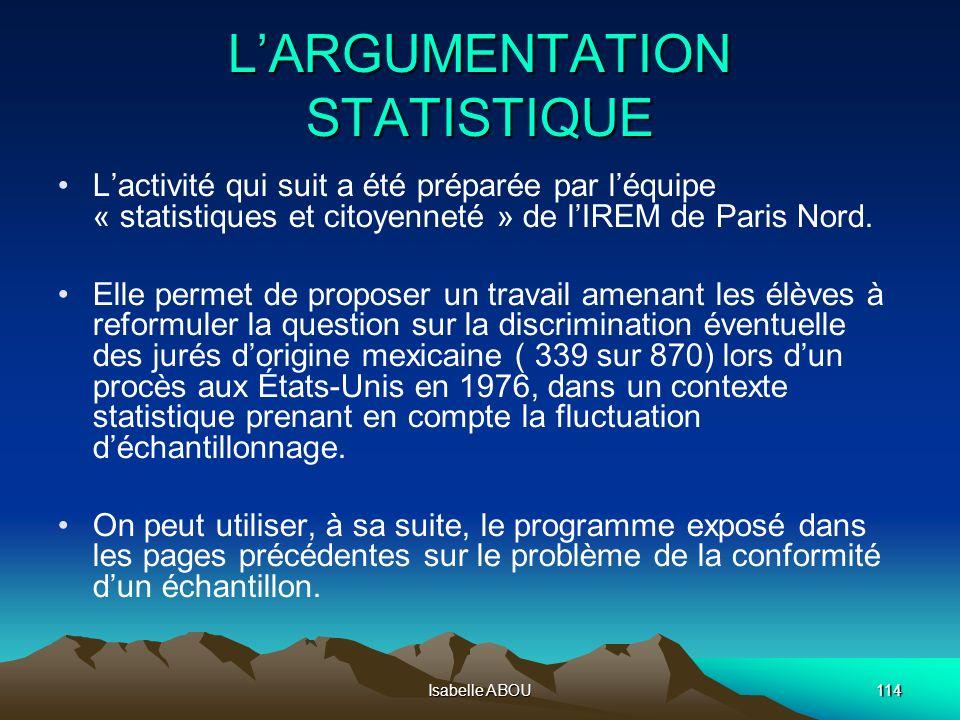Isabelle ABOU114 LARGUMENTATION STATISTIQUE Lactivité qui suit a été préparée par léquipe « statistiques et citoyenneté » de lIREM de Paris Nord. Elle