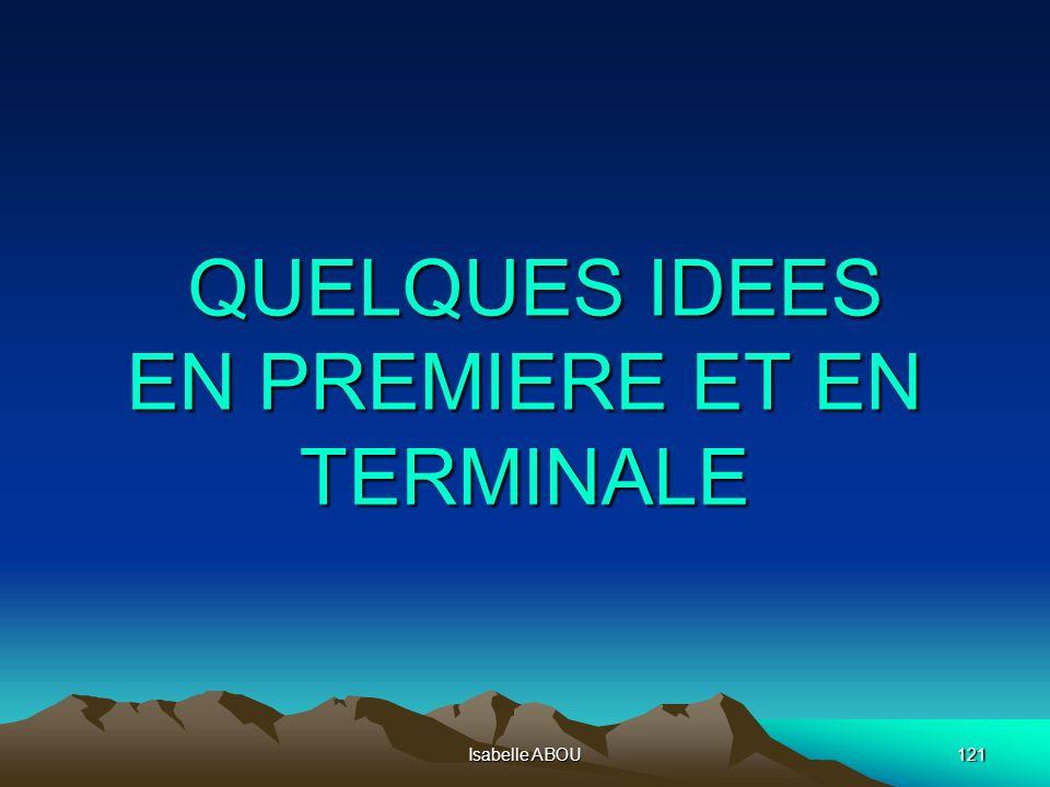 Isabelle ABOU121 QUELQUES IDEES EN PREMIERE ET EN TERMINALE QUELQUES IDEES EN PREMIERE ET EN TERMINALE
