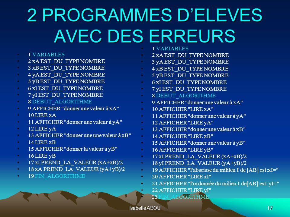 Isabelle ABOU17 2 PROGRAMMES DELEVES AVEC DES ERREURS 1 VARIABLES 2 xA EST_DU_TYPE NOMBRE 3 xB EST_DU_TYPE NOMBRE 4 yA EST_DU_TYPE NOMBRE 5 yB EST_DU_