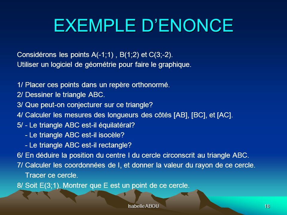 Isabelle ABOU18 EXEMPLE DENONCE Considérons les points A(-1;1), B(1;2) et C(3;-2). Utiliser un logiciel de géométrie pour faire le graphique. 1/ Place