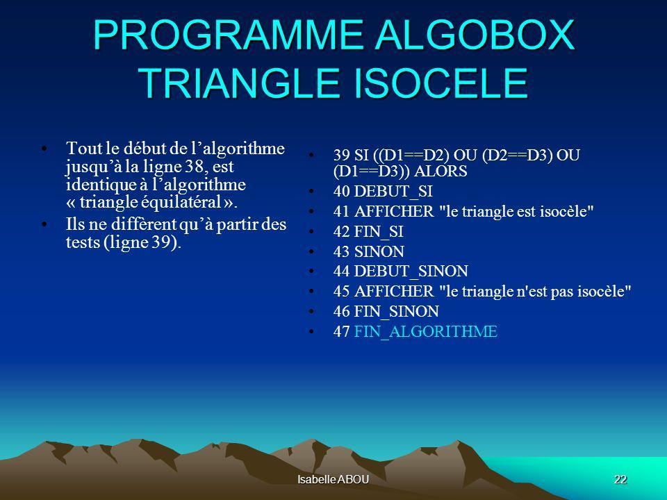Isabelle ABOU22 PROGRAMME ALGOBOX TRIANGLE ISOCELE Tout le début de lalgorithme jusquà la ligne 38, est identique à lalgorithme « triangle équilatéral