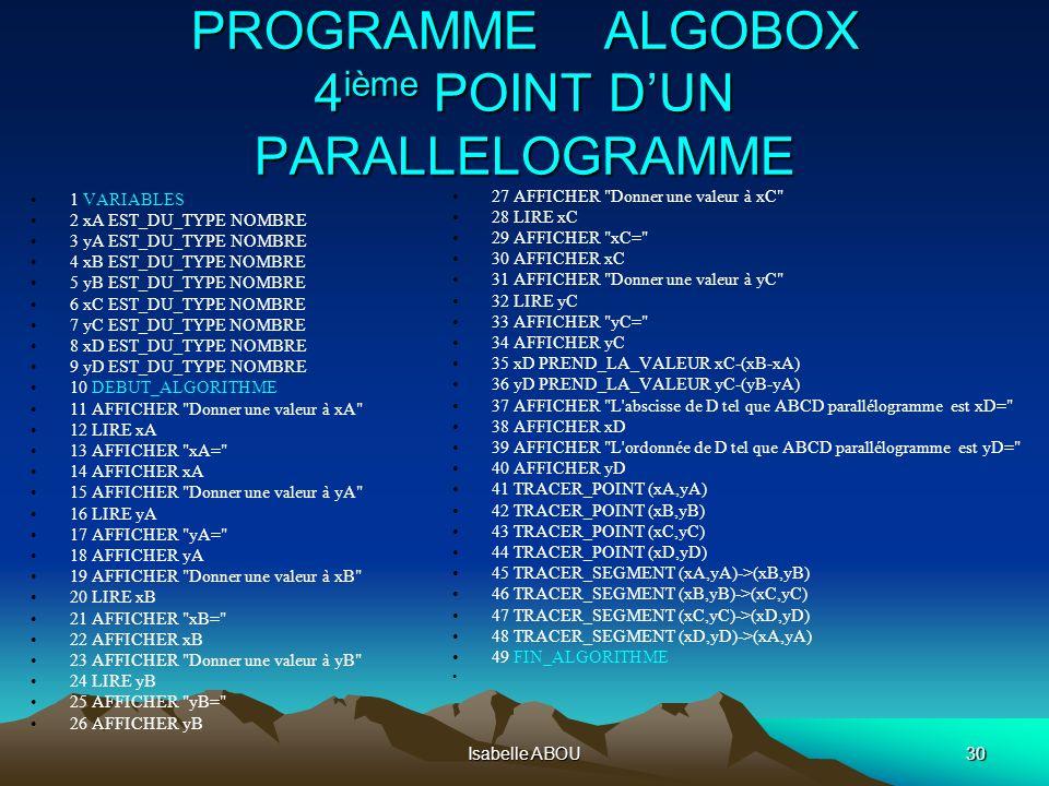 Isabelle ABOU30 PROGRAMME ALGOBOX 4 ième POINT DUN PARALLELOGRAMME 1 VARIABLES 2 xA EST_DU_TYPE NOMBRE 3 yA EST_DU_TYPE NOMBRE 4 xB EST_DU_TYPE NOMBRE