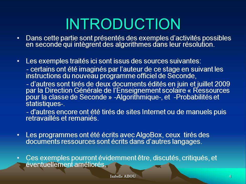 4Isabelle ABOU INTRODUCTION Dans cette partie sont présentés des exemples dactivités possibles en seconde qui intègrent des algorithmes dans leur réso