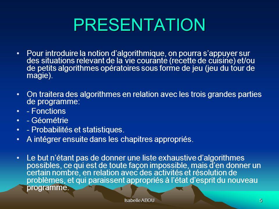 Isabelle ABOU5 PRESENTATION Pour introduire la notion dalgorithmique, on pourra sappuyer sur des situations relevant de la vie courante (recette de cu