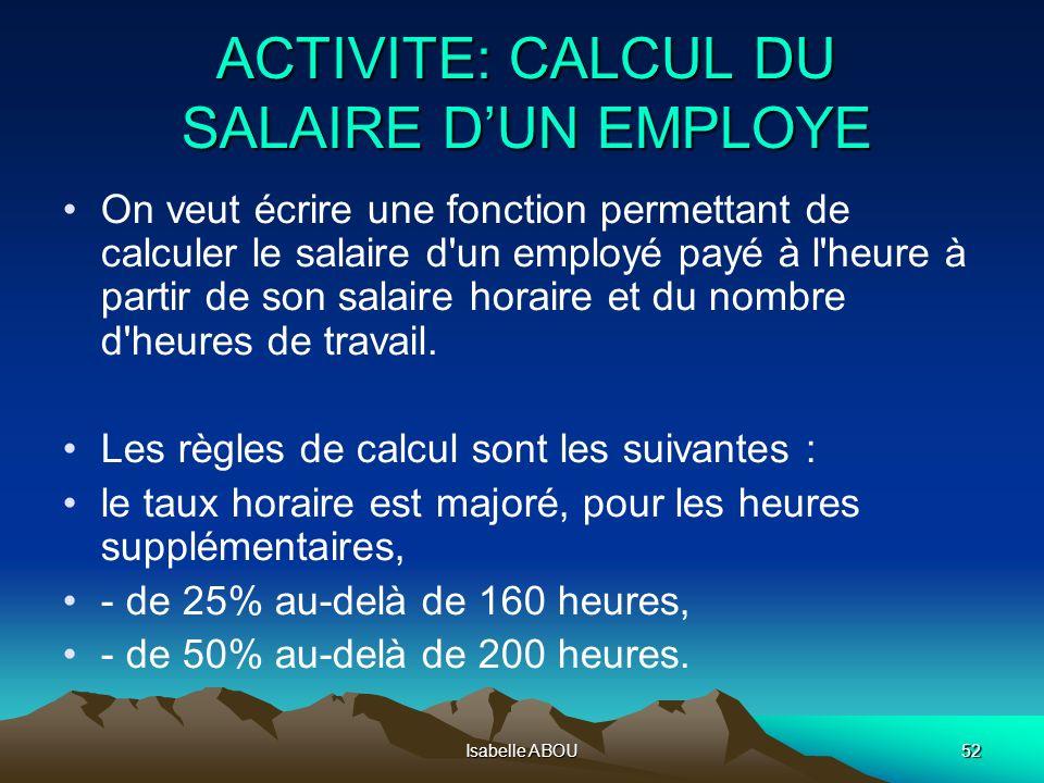 Isabelle ABOU52 ACTIVITE: CALCUL DU SALAIRE DUN EMPLOYE On veut écrire une fonction permettant de calculer le salaire d'un employé payé à l'heure à pa
