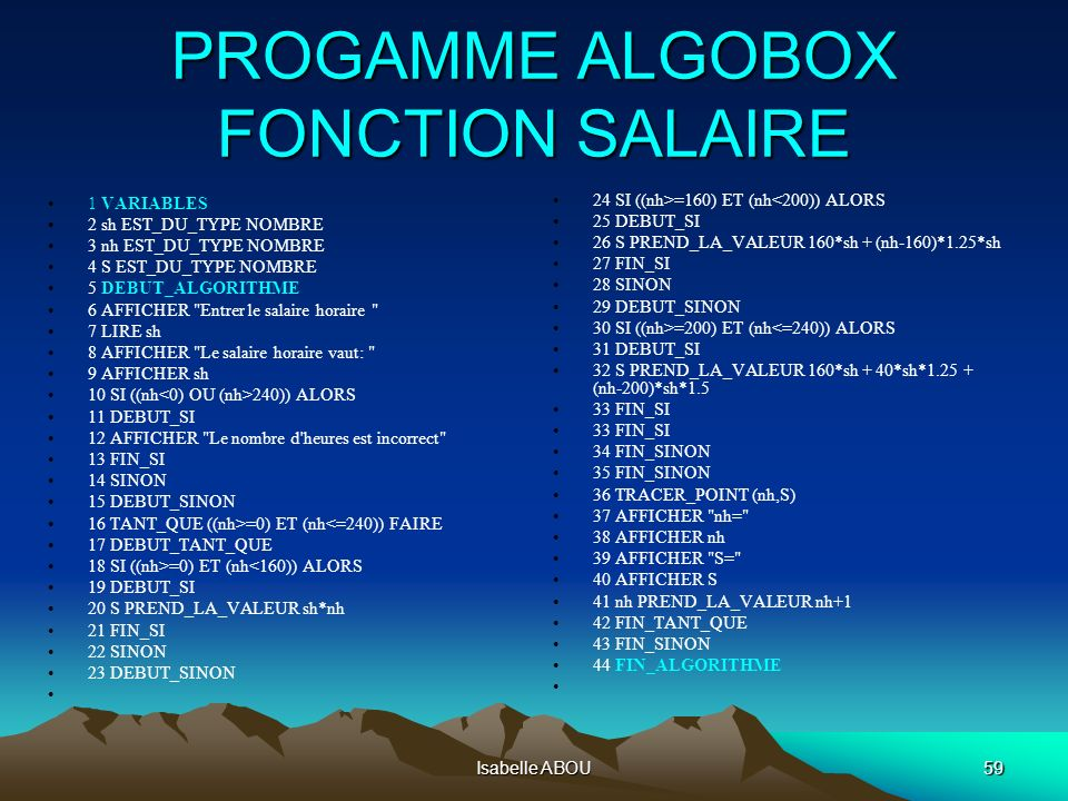 Isabelle ABOU59 PROGAMME ALGOBOX FONCTION SALAIRE PROGAMME ALGOBOX FONCTION SALAIRE 1 VARIABLES 2 sh EST_DU_TYPE NOMBRE 3 nh EST_DU_TYPE NOMBRE 4 S ES