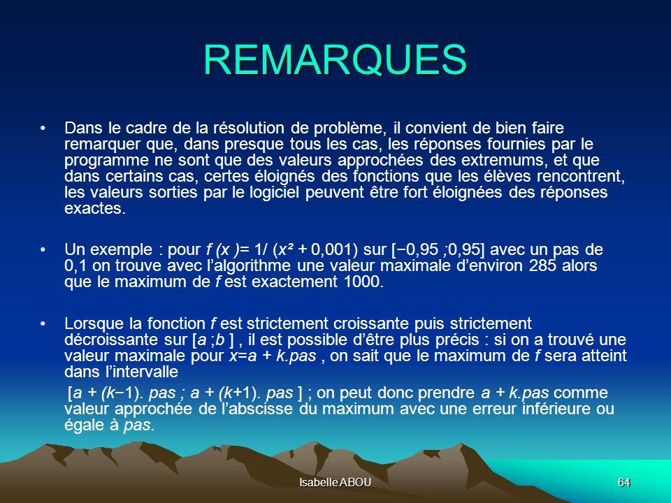 Isabelle ABOU64 REMARQUES Dans le cadre de la résolution de problème, il convient de bien faire remarquer que, dans presque tous les cas, les réponses