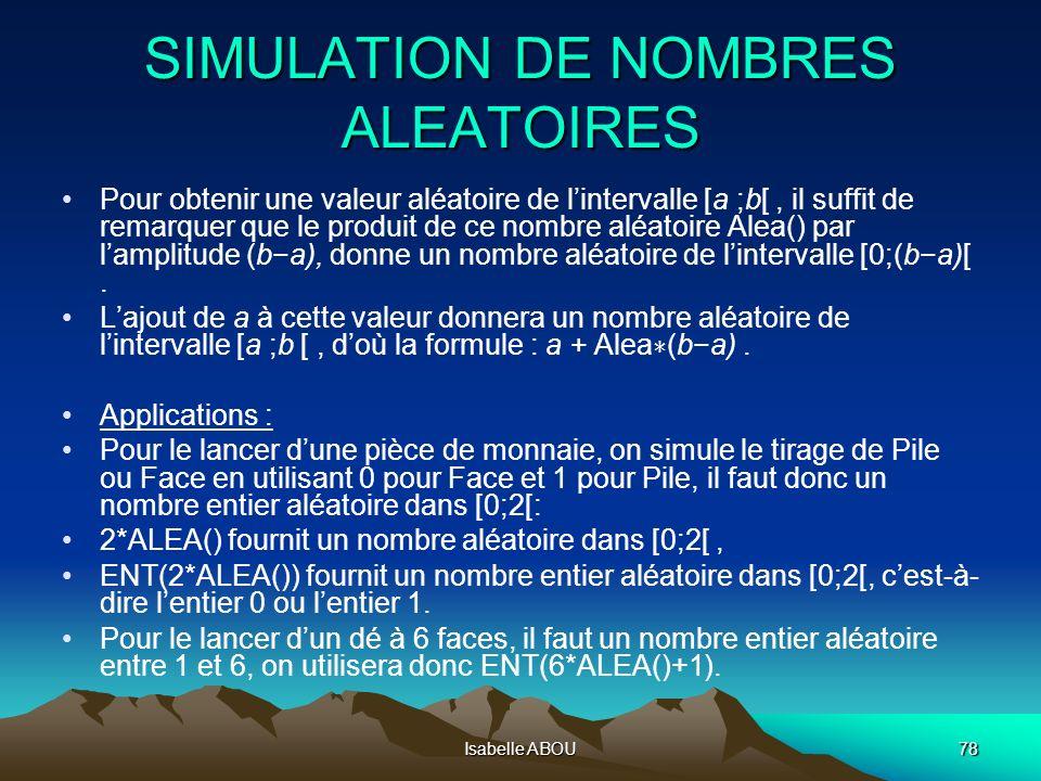 Isabelle ABOU78 SIMULATION DE NOMBRES ALEATOIRES Pour obtenir une valeur aléatoire de lintervalle [a ;b[, il suffit de remarquer que le produit de ce