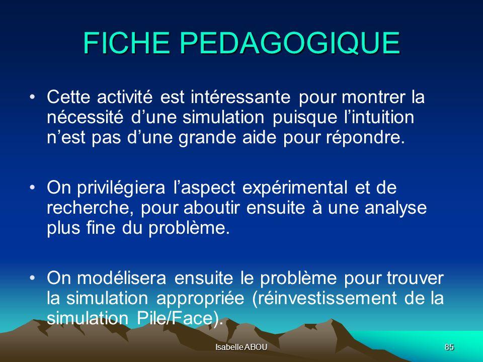 Isabelle ABOU85 FICHE PEDAGOGIQUE Cette activité est intéressante pour montrer la nécessité dune simulation puisque lintuition nest pas dune grande ai