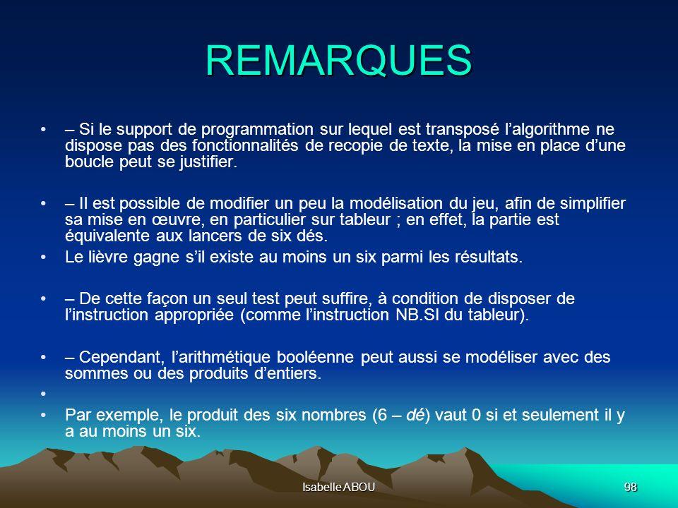 Isabelle ABOU98 REMARQUES – Si le support de programmation sur lequel est transposé lalgorithme ne dispose pas des fonctionnalités de recopie de texte