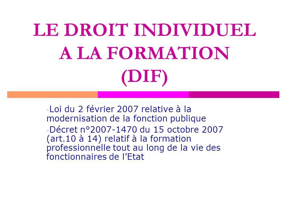 LE DROIT INDIVIDUEL A LA FORMATION (DIF) - Loi du 2 février 2007 relative à la modernisation de la fonction publique - Décret n°2007-1470 du 15 octobr
