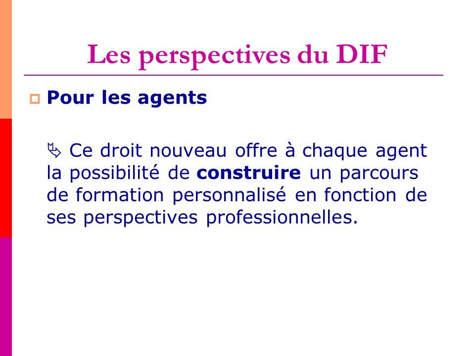 Les perspectives du DIF Pour les agents Ce droit nouveau offre à chaque agent la possibilité de construire un parcours de formation personnalisé en fo
