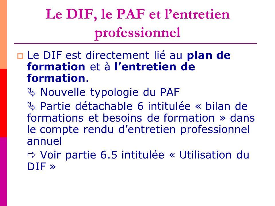 Le DIF, le PAF et lentretien professionnel Le DIF est directement lié au plan de formation et à lentretien de formation. Nouvelle typologie du PAF Par
