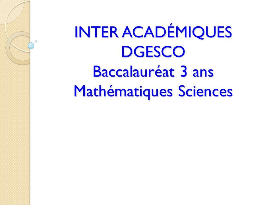 INTER ACADÉMIQUES DGESCO Baccalauréat 3 ans Mathématiques Sciences