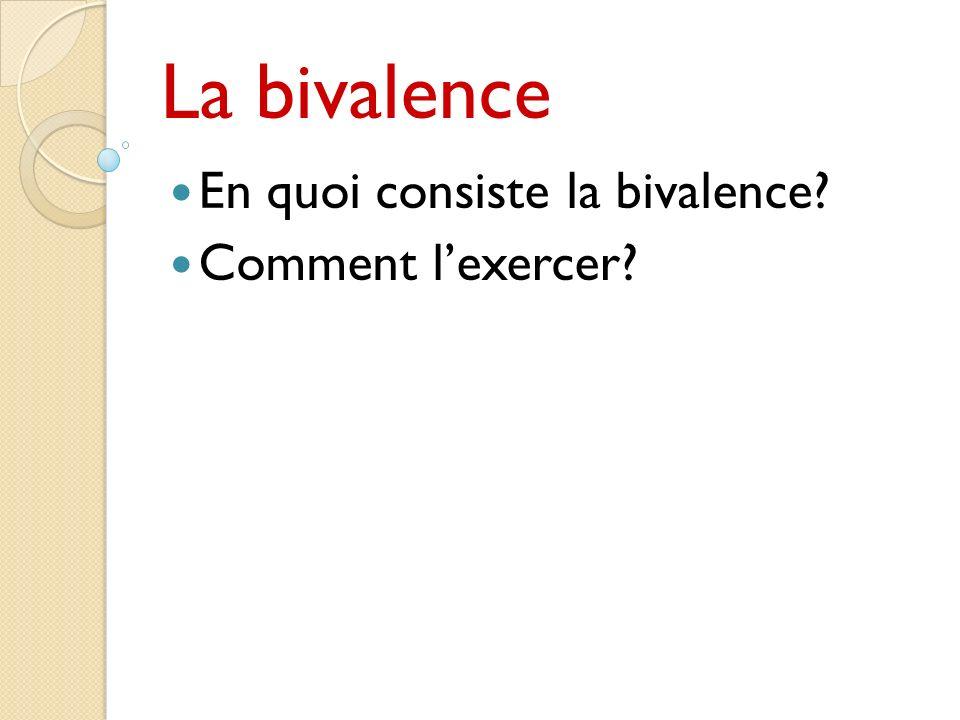 La bivalence En quoi consiste la bivalence? Comment lexercer?