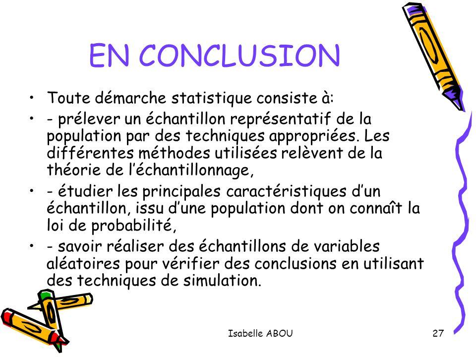 Isabelle ABOU27 EN CONCLUSION Toute démarche statistique consiste à: - prélever un échantillon représentatif de la population par des techniques appro