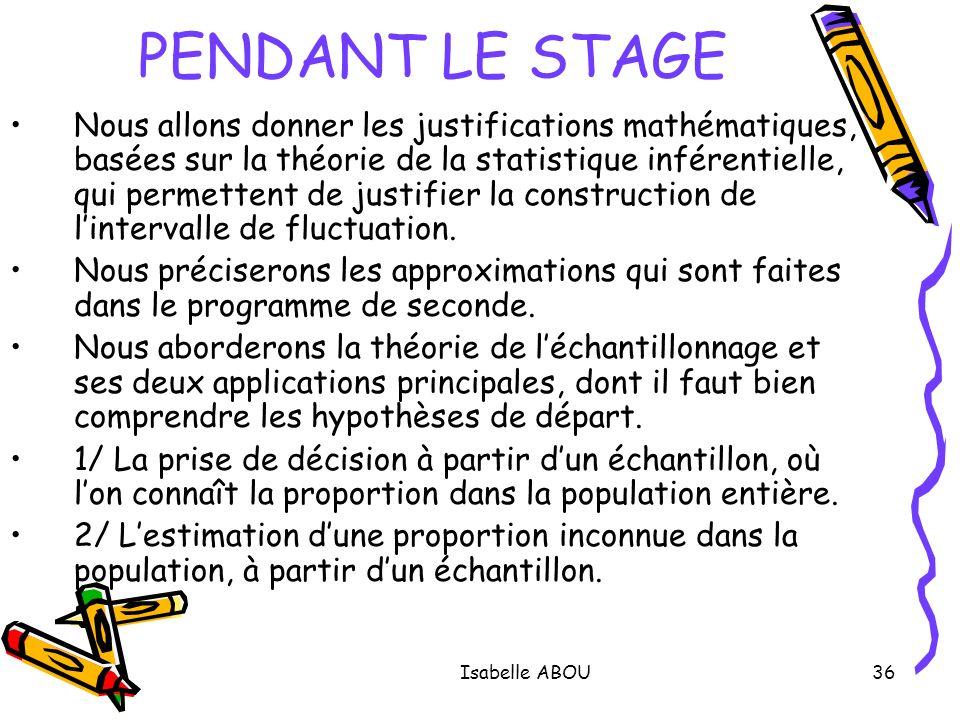 Isabelle ABOU36 PENDANT LE STAGE Nous allons donner les justifications mathématiques, basées sur la théorie de la statistique inférentielle, qui perme