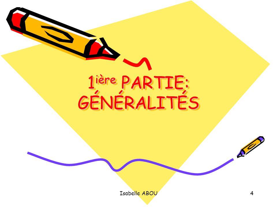 Isabelle ABOU4 1 ière PARTIE: GÉNÉRALITÉS