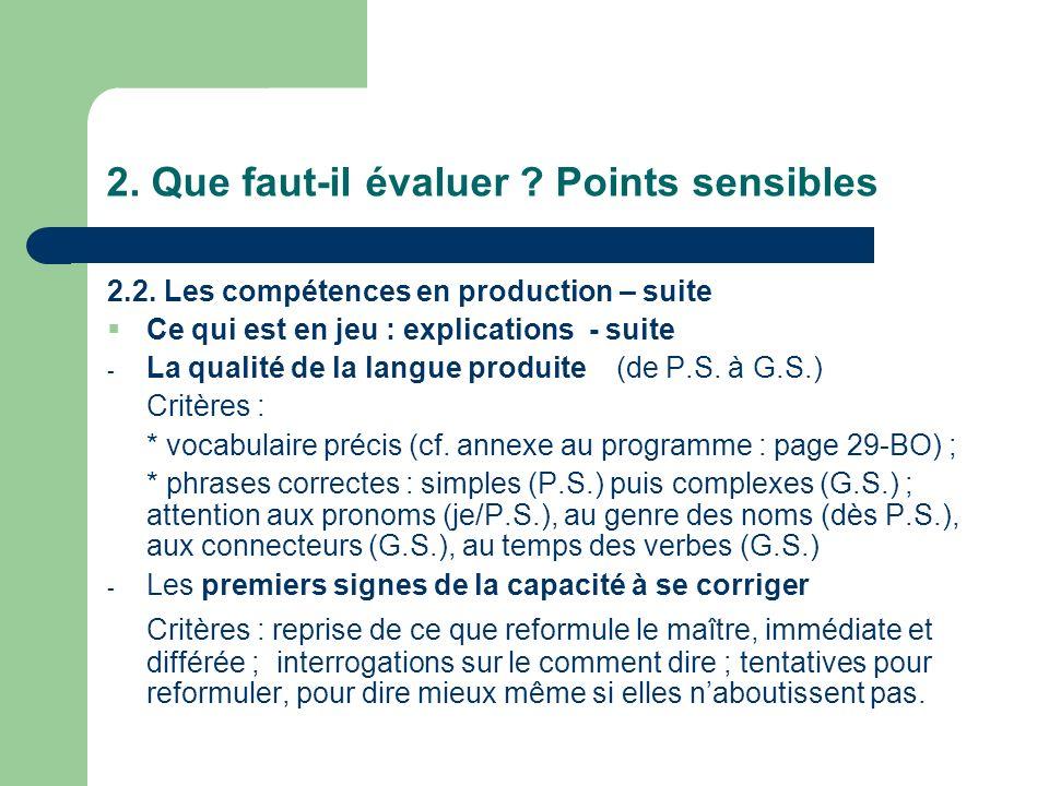 2. Que faut-il évaluer ? Points sensibles 2.2. Les compétences en production – suite Ce qui est en jeu : explications - suite - La qualité de la langu
