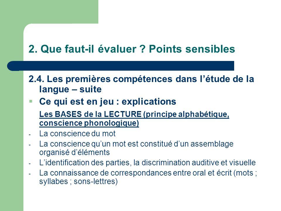 2. Que faut-il évaluer ? Points sensibles 2.4. Les premières compétences dans létude de la langue – suite Ce qui est en jeu : explications Les BASES d