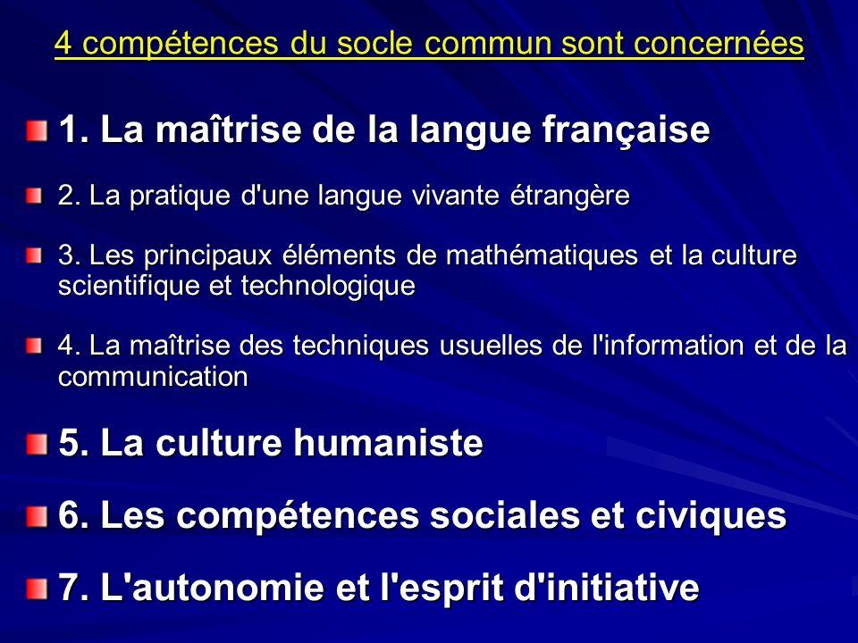 4 compétences du socle commun sont concernées 1. La maîtrise de la langue française 2. La pratique d'une langue vivante étrangère 3. Les principaux él